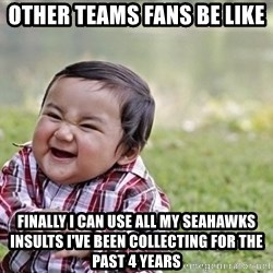 evil asian plotting baby - Other teams fans be like Finally I can use all my Seahawks insults I've been collecting for the past 4 years