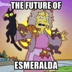 Crazy Cat Lady - The Future of  Esmeralda