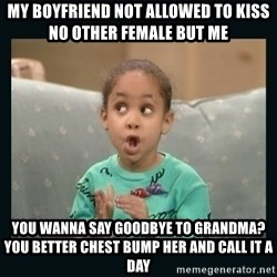 Raven Symone - My boyfriend not allowed to kiss no other female but me You wanna say goodbye to grandma?You better chest bump her and call it a day