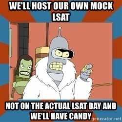 Blackjack and hookers bender - We'll Host our own Mock LSAT Not on the actual LSAT day and we'll have Candy