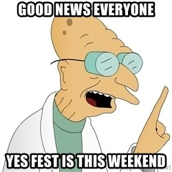 Good News Everyone - GOOD NEWS EVERYONE YES FEST IS THIS WEEKEND