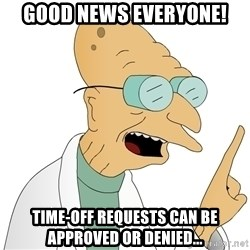 Good News Everyone - Good news everyone! time-off requests can be approved or denied...