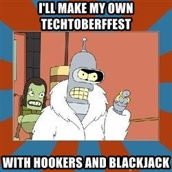 Blackjack and hookers bender - I'LL MAKE MY OWN TECHTOBERFFEST WITH HOOKERS AND BLACKJACK