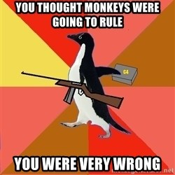 Socially Fed Up Penguin - you thought monkeys were going to rule you were very wrong