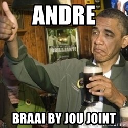 THUMBS UP OBAMA - ANDRE BRAAI BY JOU JOINT