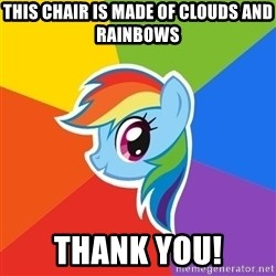 Rainbow Dash - This chair is made of clouds and rainbows Thank you!