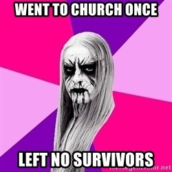 Black Metal Fashionista - Went to church once Left no survivors