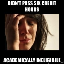 todays problem crying woman - Didn't pass six credit hours Academically Ineligibile