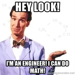 Bill Nye - Hey Look! I'm an engineer! I can do math!