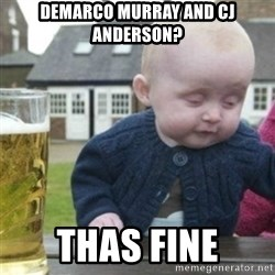 Bad Drunk Baby - Demarco Murray and Cj Anderson? Thas Fine