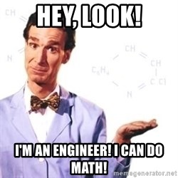 Bill Nye - Hey, Look! I'm an engineer! I can do math!