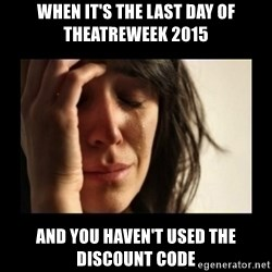 todays problem crying woman - when it's the last day of theatreweek 2015 and you haven't used the discount code