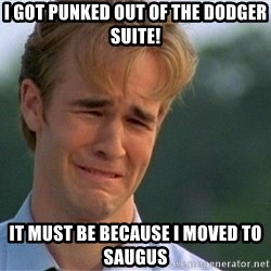 Crying Man - I got punked out of the Dodger Suite! It must be because I moved to Saugus
