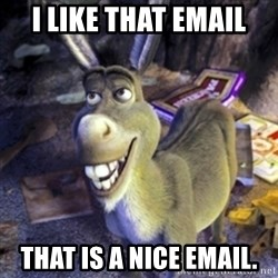 Donkey Shrek - I like that email that is a nice email.