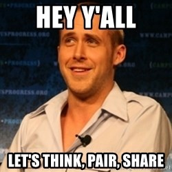 Typographer Ryan Gosling - Hey Y'all Let's Think, Pair, Share