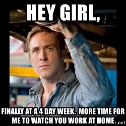 Confused Ryan Gosling - Hey girl, Finally at a 4 day week.  More time for me to watch you work at home