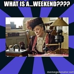 Maggie Smith being a boss - What is a...Weekend????