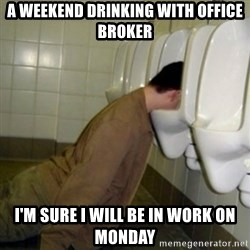 drunk meme - A weekend drinking with Office Broker I'm sure I will be in work on Monday