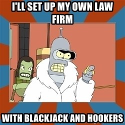 Blackjack and hookers bender - I'll set up my own law firm With blackjack and hookers