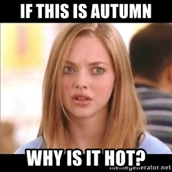 Karen from Mean Girls - If this is Autumn Why is it hot?