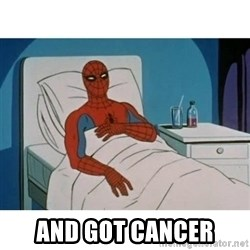 SpiderMan Cancer -  And got cancer