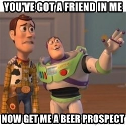 Toy story - You've Got a Friend in me Now get me a beer prospect