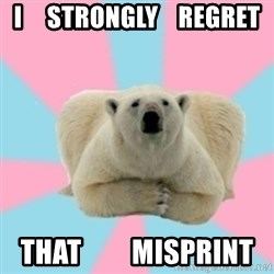 Perfection Polar Bear - I     STRONGLY    REGRET THAT         MISPRINT