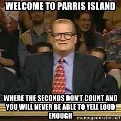 DrewCarey - Welcome to Parris island where the seconds don't count and you will never be able to yell loud enough