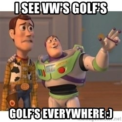 Toy story - I see VW's Golf's Golf's everywhere :)