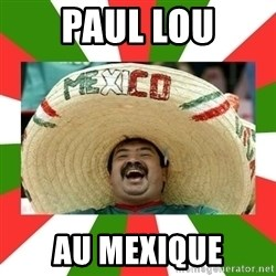 Sombrero Mexican - Paul lou au mexique