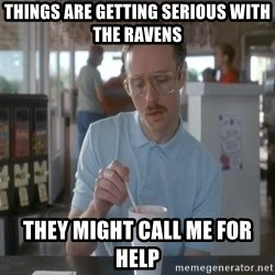 Things are getting pretty Serious (Napoleon Dynamite) - Things are getting serious with the Ravens They might call me for help