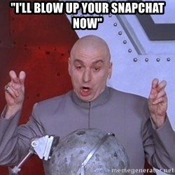 "Dr. Evil Air Quotes - ""I'll blow up your snapchat now"""