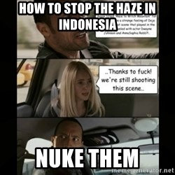 The Rock Driving Meme - how to stop the haze in indonesia nuke them