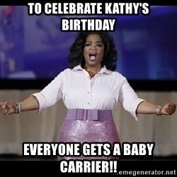 free giveaway oprah - To Celebrate Kathy's Birthday Everyone gets a baby carrier!!