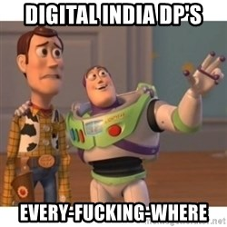 Toy story - Digital India Dp's EVERY-FUCKING-WHERE
