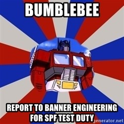 Optimus Prime - BUMBLEBEE REPORT TO BANNER ENGINEERING FOR SPF TEST DUTY