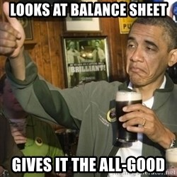 THUMBS UP OBAMA - Looks at balance sheet Gives it the all-good