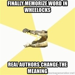 Classics Crocodile - Finally Memorize word in wheelocks real authors change the meaning