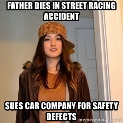 scumbag stacy - Father dies in street racing accident Sues car company for safety defects