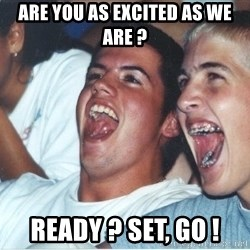 Immature high school kids - are you as excited as we are ? Ready ? set, go !