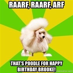 Pretentious Theatre Kid Poodle - Raarf, Raarf, Arf That's Poodle for Happy Birthday Brooke!