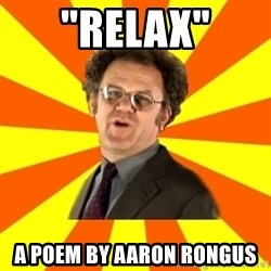 "Dr. Steve Brule - ""Relax"" A poem by Aaron Rongus"