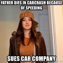 scumbag stacy - Father dies in carcrash because of speeding sues car company