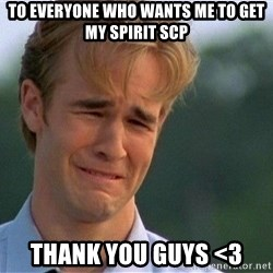 Crying Man - To everyone who wants me to get my spirit SCP Thank you guys <3