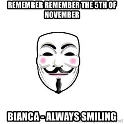 Anon - REMEMBER REMEMBER THE 5TH OF NOVEMBER BIANCA - ALWAYS SMILING