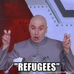 "Dr. Evil Air Quotes -  ""refugees"""