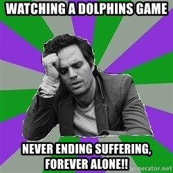 Forever Alone Bruce - Watching a Dolphins game Never ending suffering, forever alone!!