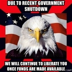 Bald Eagle - Due to recent government shutdown we will continue to liberate you once funds are made available