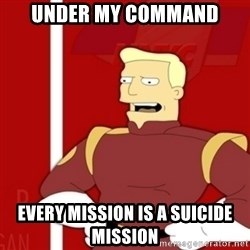 Zapp Brannigan - Under my Command Every mission is a suicide mission