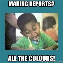 I love coloring kid - Making reports? all the colours!